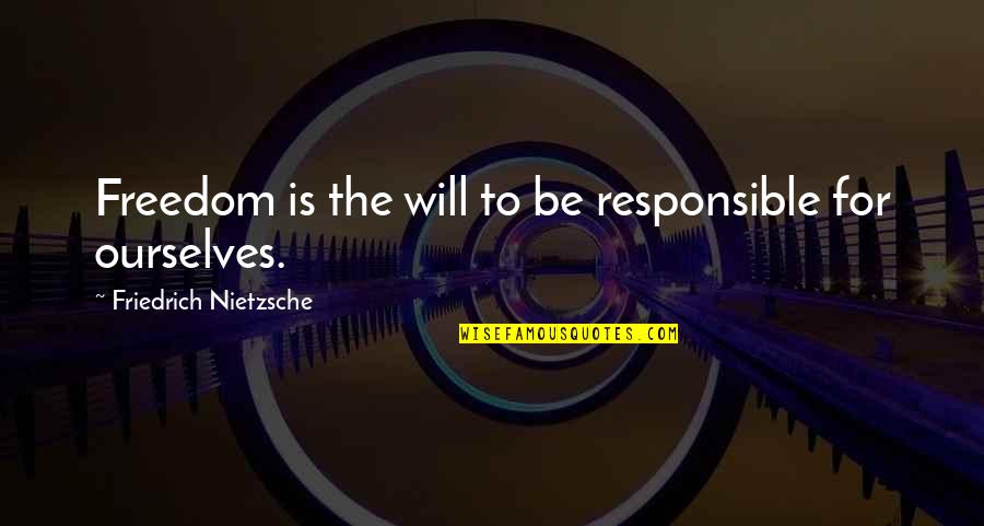 Freedom And Responsibility Quotes By Friedrich Nietzsche: Freedom is the will to be responsible for