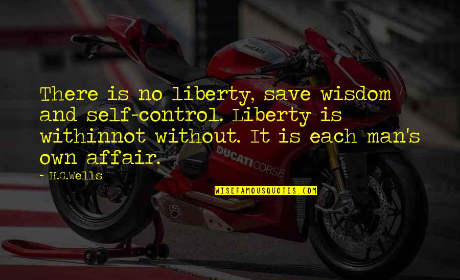 Freedom And Responsibility Quotes By H.G.Wells: There is no liberty, save wisdom and self-control.