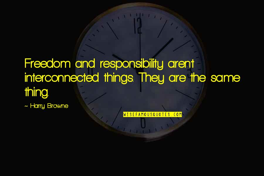 Freedom And Responsibility Quotes By Harry Browne: Freedom and responsibility aren't interconnected things. They are
