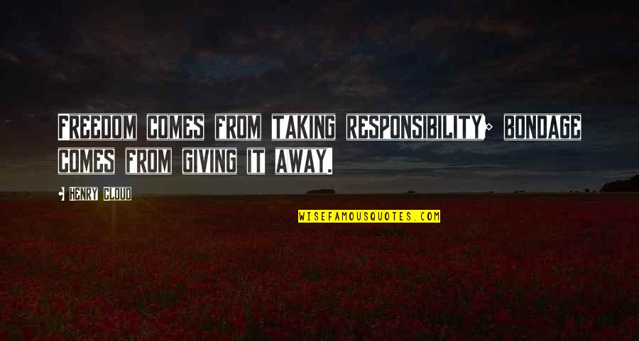 Freedom And Responsibility Quotes By Henry Cloud: Freedom comes from taking responsibility; bondage comes from