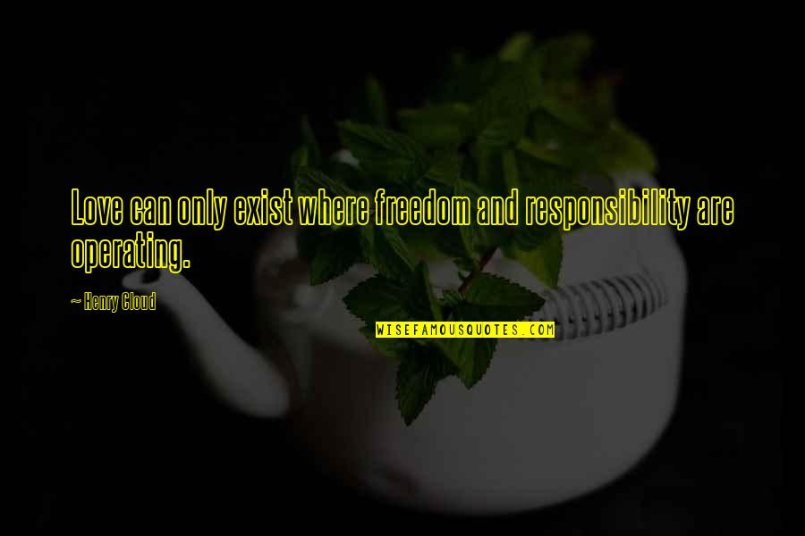 Freedom And Responsibility Quotes By Henry Cloud: Love can only exist where freedom and responsibility