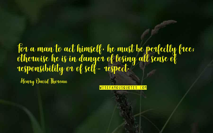 Freedom And Responsibility Quotes By Henry David Thoreau: For a man to act himself, he must