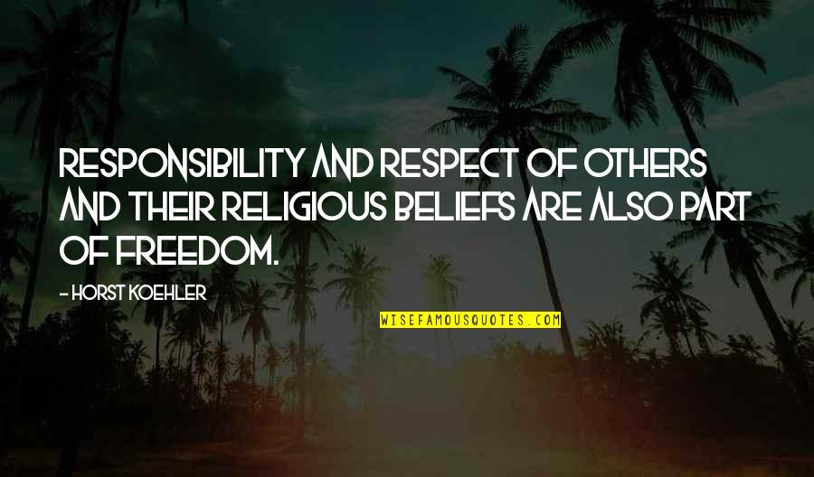 Freedom And Responsibility Quotes By Horst Koehler: Responsibility and respect of others and their religious