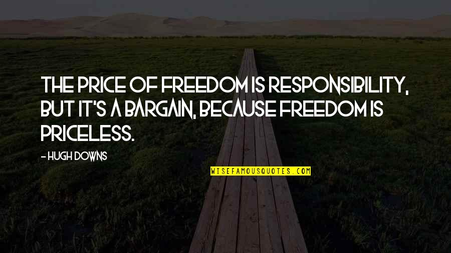 Freedom And Responsibility Quotes By Hugh Downs: The price of freedom is responsibility, but it's