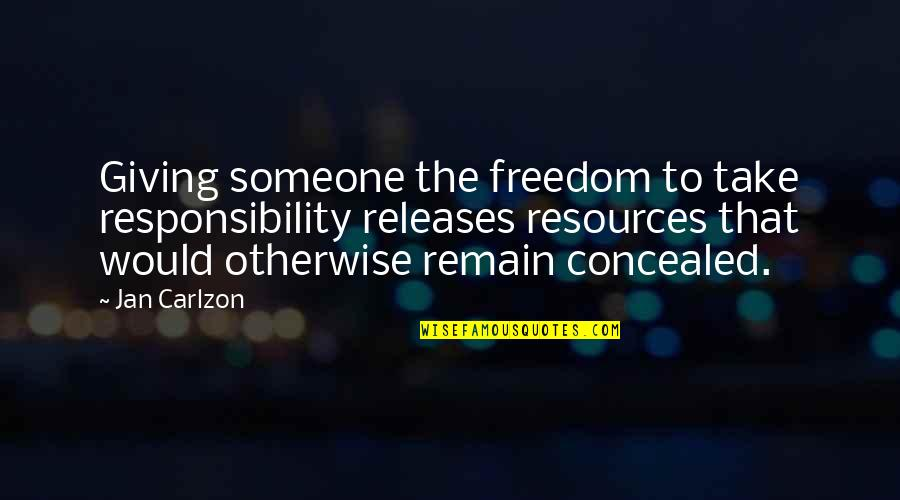 Freedom And Responsibility Quotes By Jan Carlzon: Giving someone the freedom to take responsibility releases