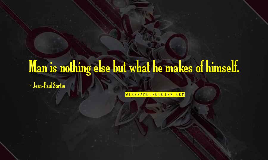 Freedom And Responsibility Quotes By Jean-Paul Sartre: Man is nothing else but what he makes