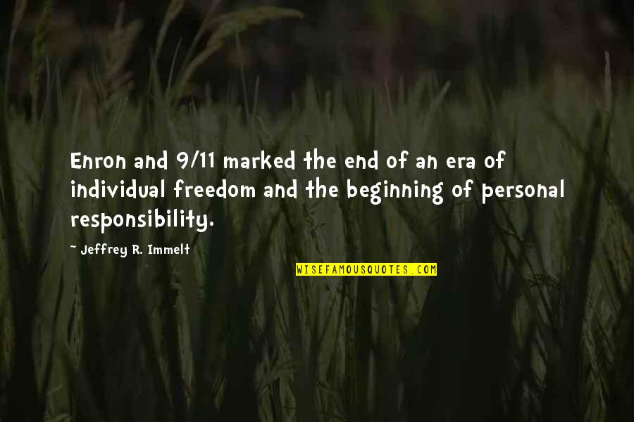 Freedom And Responsibility Quotes By Jeffrey R. Immelt: Enron and 9/11 marked the end of an