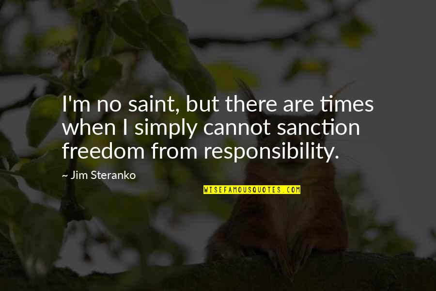 Freedom And Responsibility Quotes By Jim Steranko: I'm no saint, but there are times when
