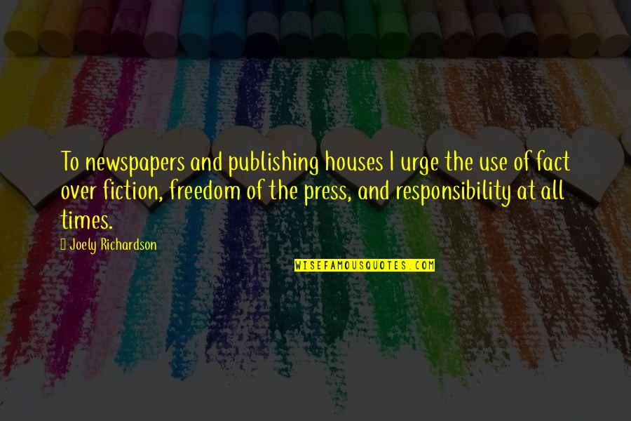 Freedom And Responsibility Quotes By Joely Richardson: To newspapers and publishing houses I urge the
