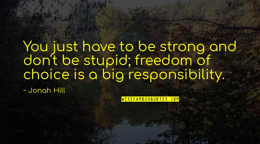 Freedom And Responsibility Quotes By Jonah Hill: You just have to be strong and don't