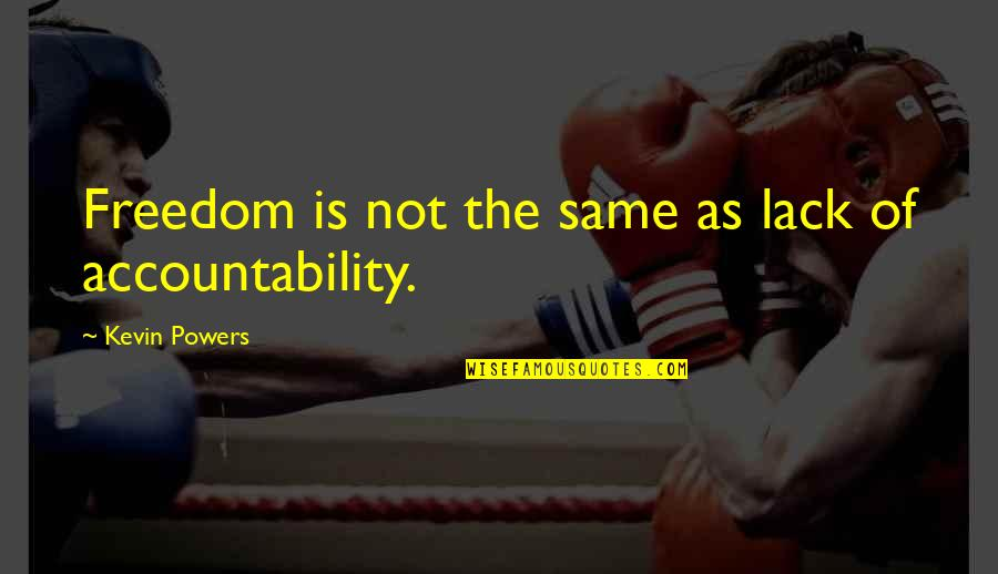 Freedom And Responsibility Quotes By Kevin Powers: Freedom is not the same as lack of