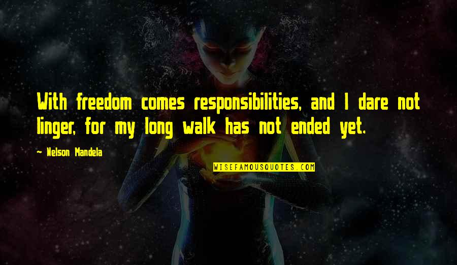 Freedom And Responsibility Quotes By Nelson Mandela: With freedom comes responsibilities, and I dare not
