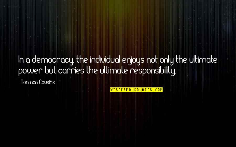 Freedom And Responsibility Quotes By Norman Cousins: In a democracy, the individual enjoys not only