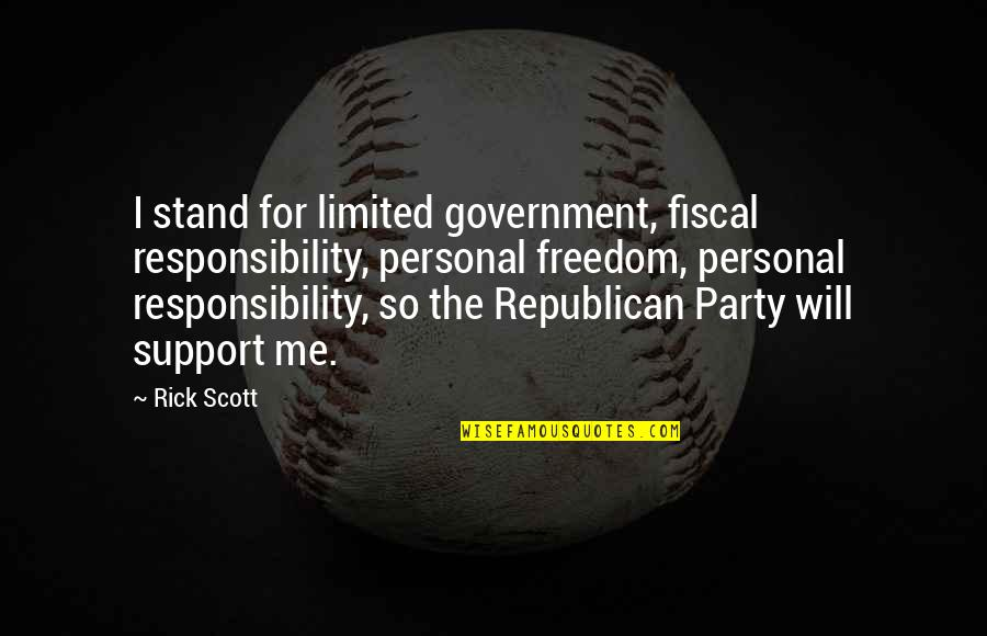 Freedom And Responsibility Quotes By Rick Scott: I stand for limited government, fiscal responsibility, personal