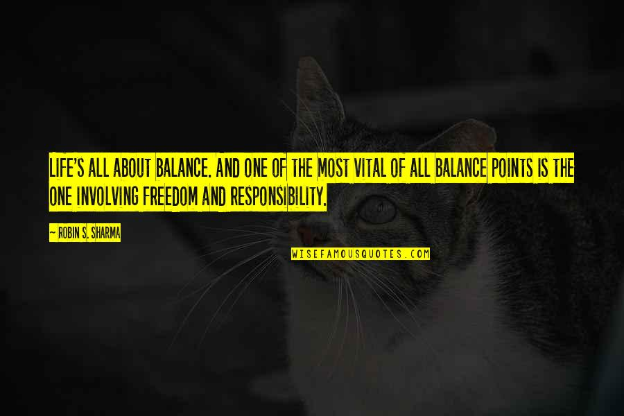 Freedom And Responsibility Quotes By Robin S. Sharma: Life's all about balance. And one of the