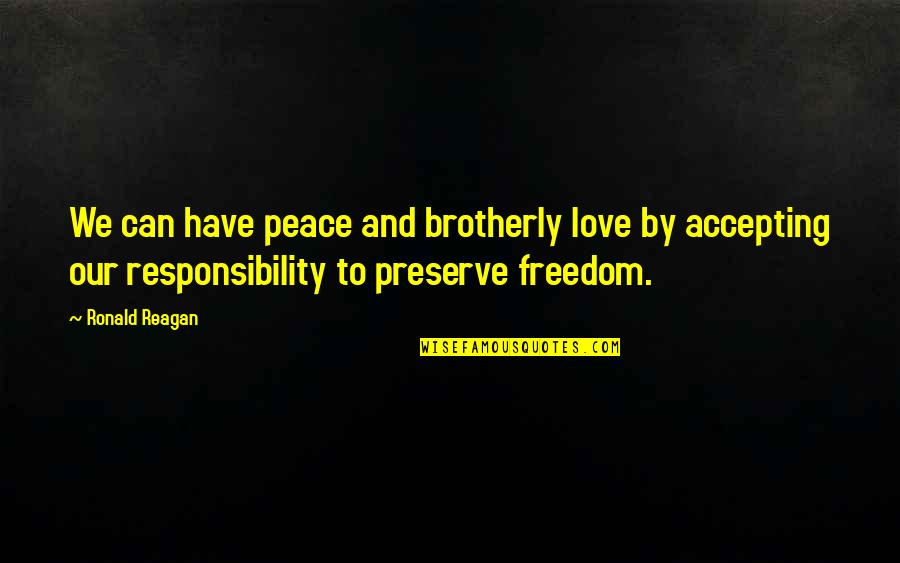 Freedom And Responsibility Quotes By Ronald Reagan: We can have peace and brotherly love by