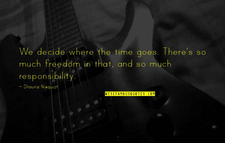 Freedom And Responsibility Quotes By Shauna Niequist: We decide where the time goes. There's so