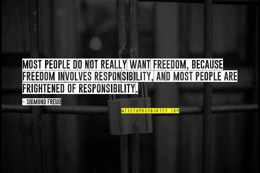 Freedom And Responsibility Quotes By Sigmund Freud: Most people do not really want freedom, because