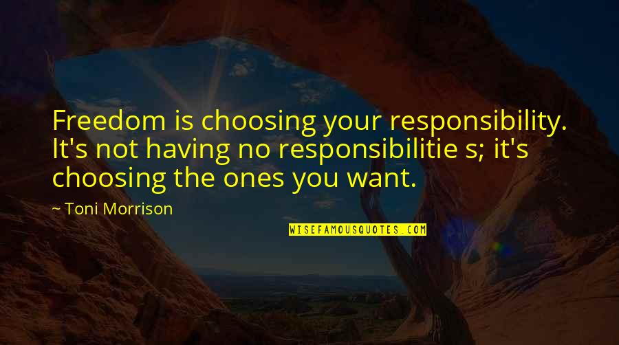 Freedom And Responsibility Quotes By Toni Morrison: Freedom is choosing your responsibility. It's not having