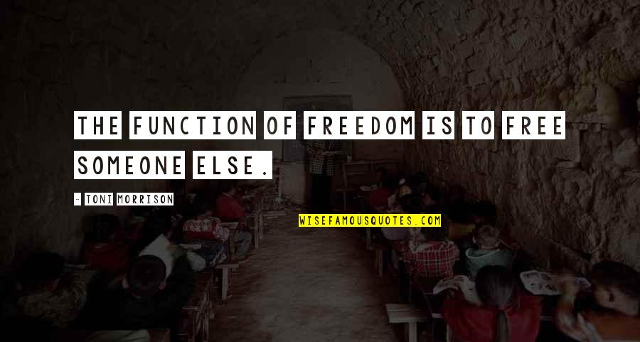 Freedom And Responsibility Quotes By Toni Morrison: The function of freedom is to free someone