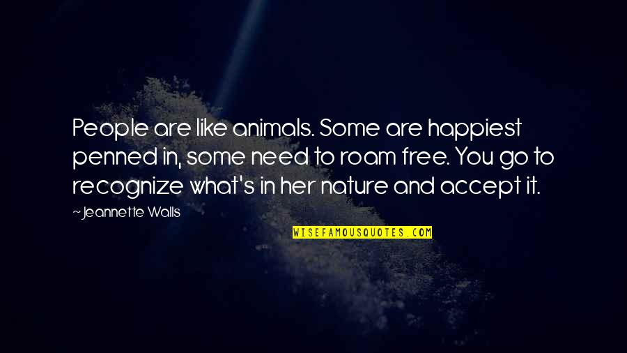 Freedom For Animals Quotes By Jeannette Walls: People are like animals. Some are happiest penned