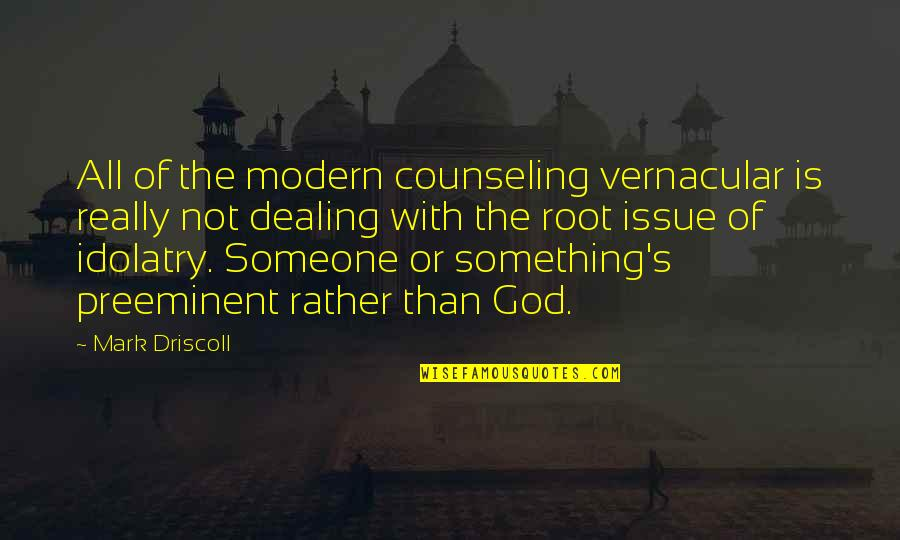 Freedom For Animals Quotes By Mark Driscoll: All of the modern counseling vernacular is really