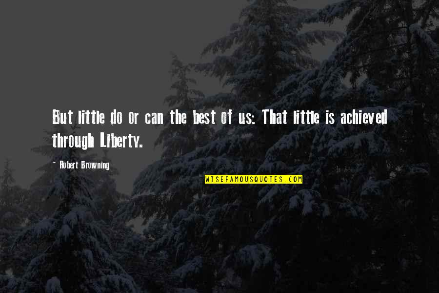 Freedom For Animals Quotes By Robert Browning: But little do or can the best of