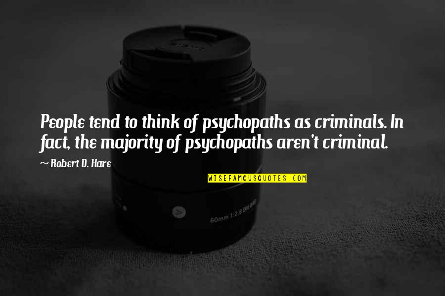 Freedom For Animals Quotes By Robert D. Hare: People tend to think of psychopaths as criminals.