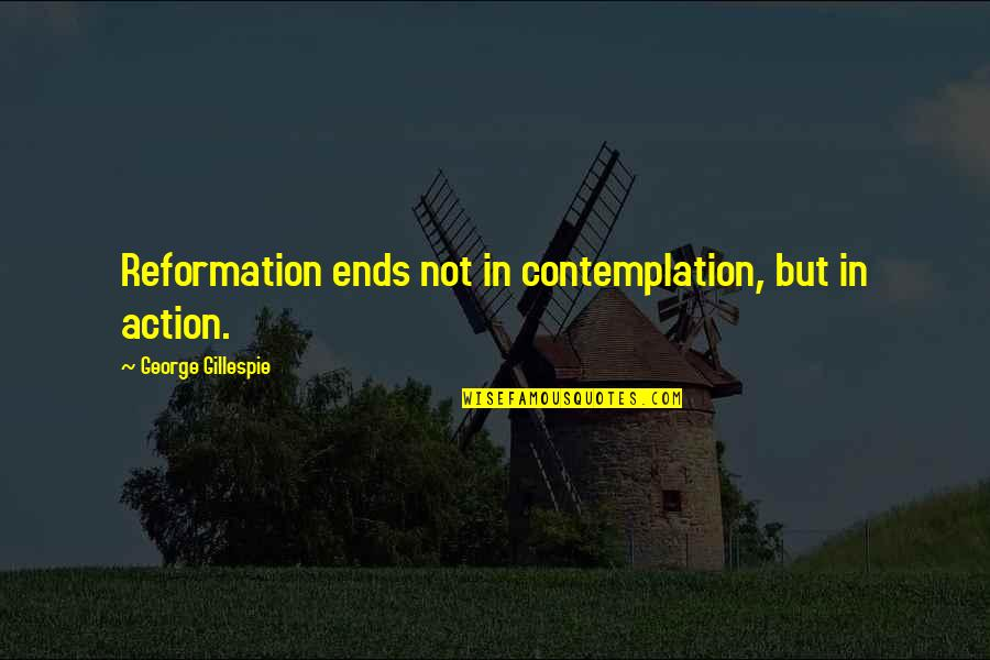 Freedom In Narrative Of The Life Of Frederick Douglass Quotes By George Gillespie: Reformation ends not in contemplation, but in action.