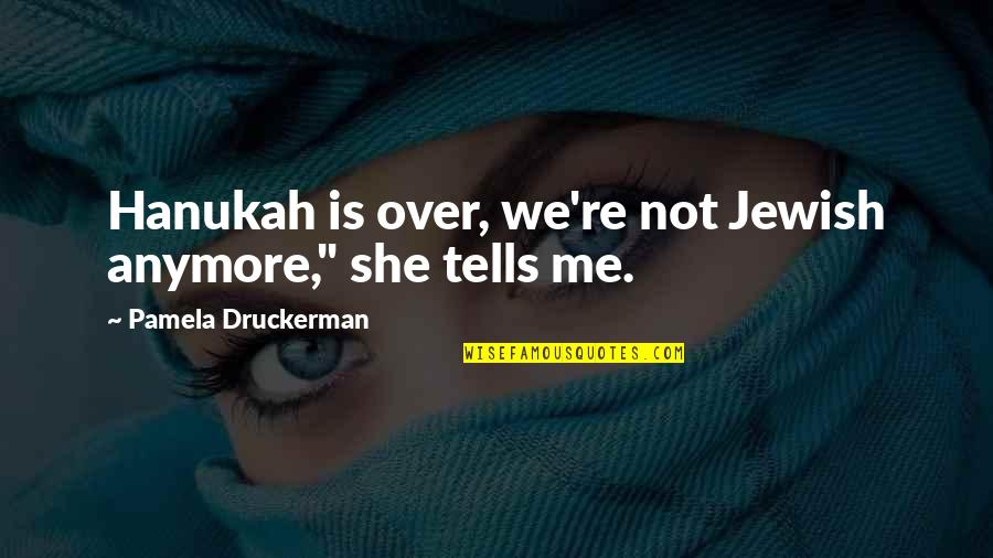 """Freedom In Narrative Of The Life Of Frederick Douglass Quotes By Pamela Druckerman: Hanukah is over, we're not Jewish anymore,"""" she"""