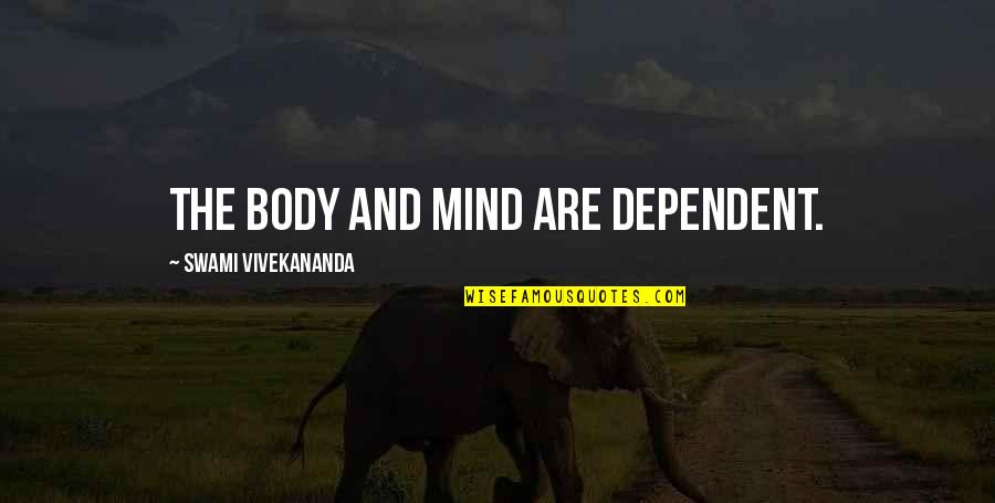 Freedom In Narrative Of The Life Of Frederick Douglass Quotes By Swami Vivekananda: The body and mind are dependent.