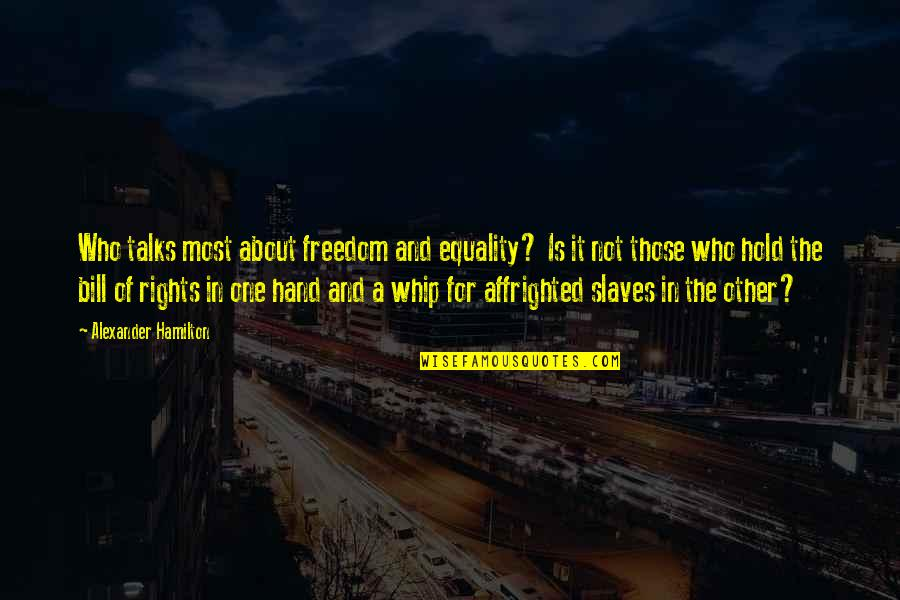 Freedom Of Slaves Quotes By Alexander Hamilton: Who talks most about freedom and equality? Is
