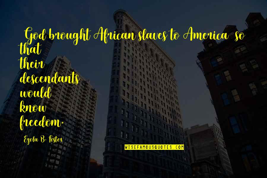 Freedom Of Slaves Quotes By Ezola B. Foster: [God brought African slaves to America] so that