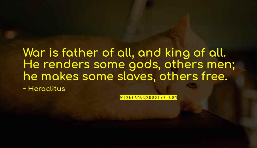 Freedom Of Slaves Quotes By Heraclitus: War is father of all, and king of