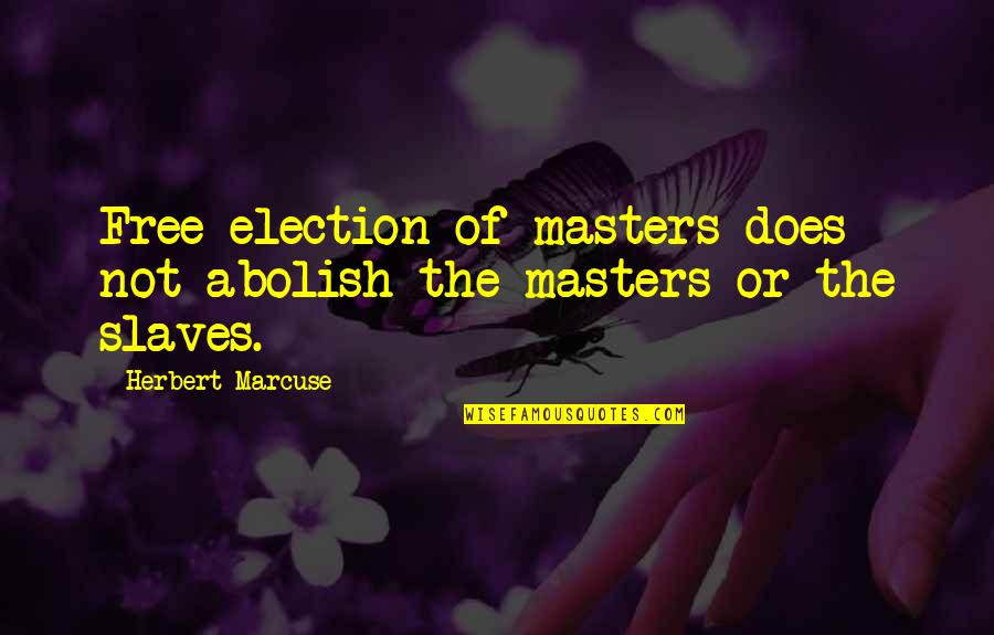 Freedom Of Slaves Quotes By Herbert Marcuse: Free election of masters does not abolish the