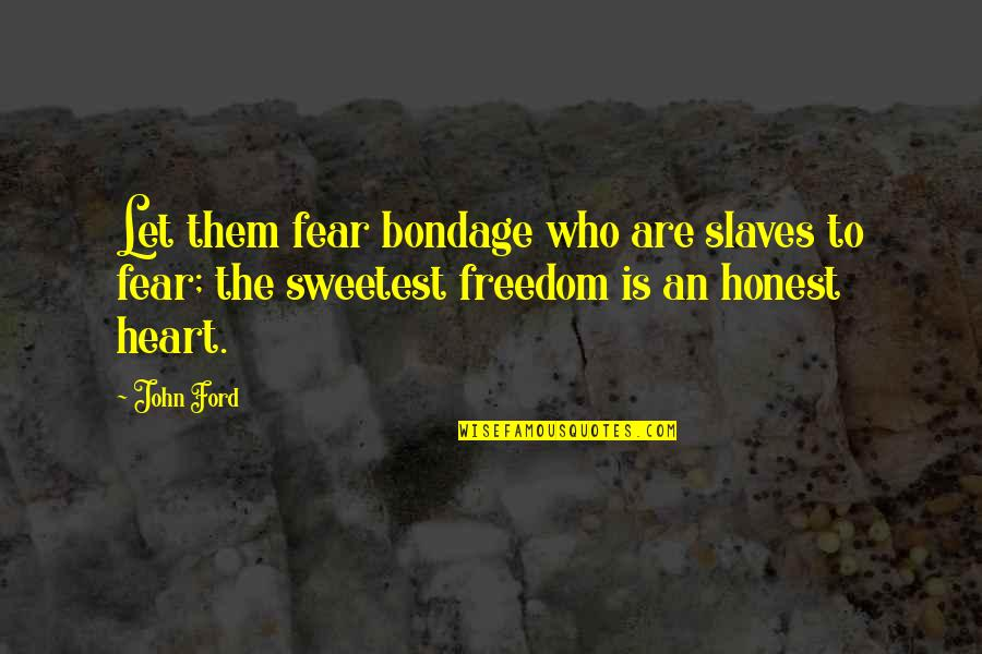 Freedom Of Slaves Quotes By John Ford: Let them fear bondage who are slaves to
