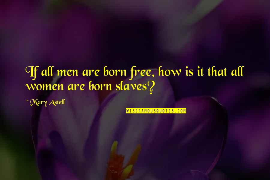 Freedom Of Slaves Quotes By Mary Astell: If all men are born free, how is