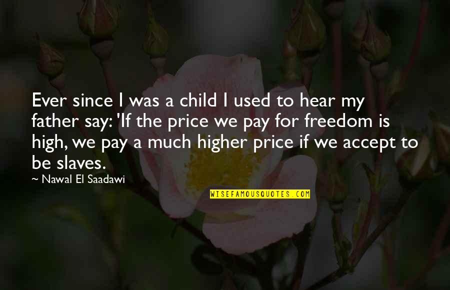 Freedom Of Slaves Quotes By Nawal El Saadawi: Ever since I was a child I used