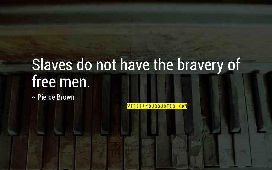 Freedom Of Slaves Quotes By Pierce Brown: Slaves do not have the bravery of free