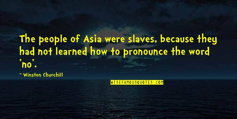 Freedom Of Slaves Quotes By Winston Churchill: The people of Asia were slaves, because they