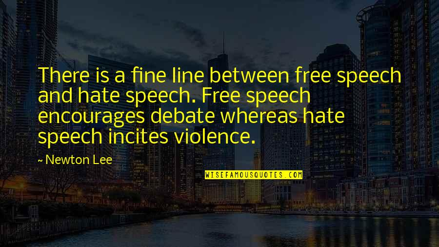 Freedom Of Speech Hate Speech Quotes By Newton Lee: There is a fine line between free speech
