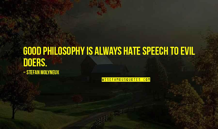 Freedom Of Speech Hate Speech Quotes By Stefan Molyneux: Good philosophy is always hate speech to evil
