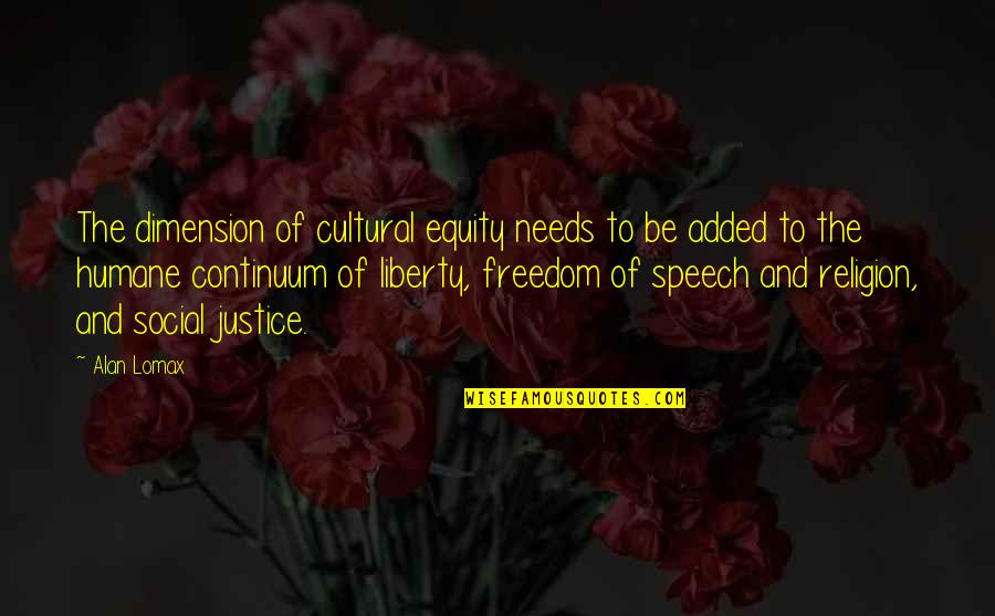 Freedom Of Speech Religion Quotes By Alan Lomax: The dimension of cultural equity needs to be