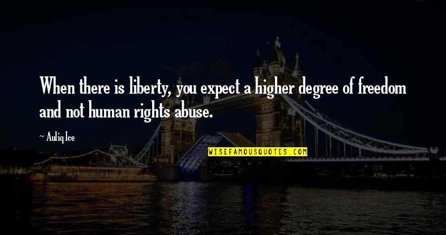 Freedom Of Speech Religion Quotes By Auliq Ice: When there is liberty, you expect a higher