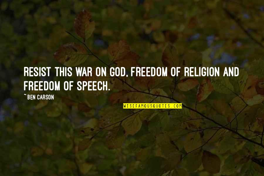 Freedom Of Speech Religion Quotes By Ben Carson: Resist this war on God, freedom of religion