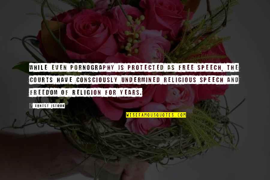 Freedom Of Speech Religion Quotes By Ernest Istook: While even pornography is protected as free speech,
