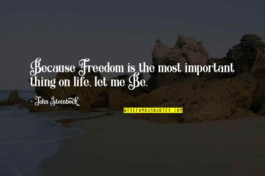 Freedom Of Speech Religion Quotes By John Steinbeck: Because Freedom is the most important thing on