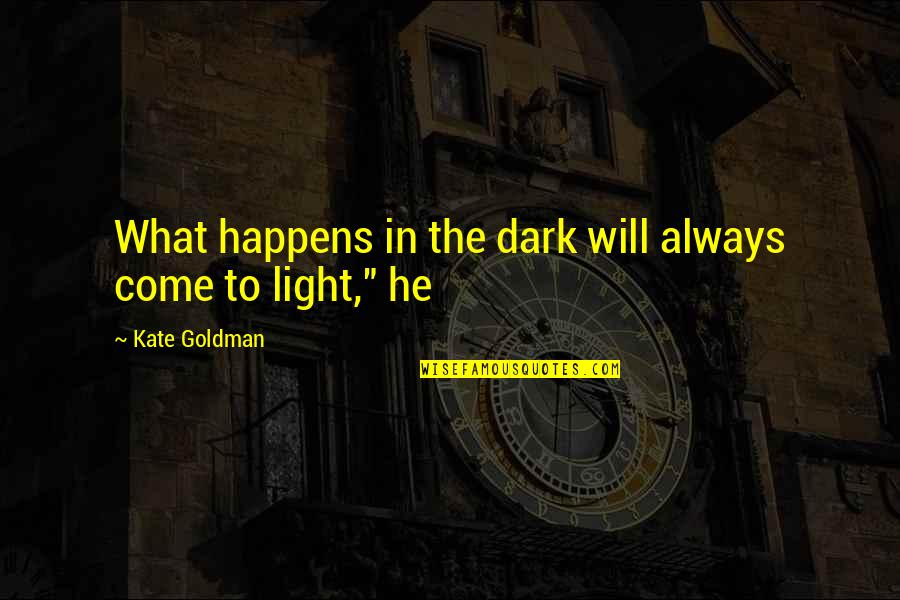 Freedom Of Speech Religion Quotes By Kate Goldman: What happens in the dark will always come