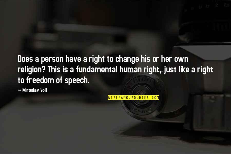 Freedom Of Speech Religion Quotes By Miroslav Volf: Does a person have a right to change