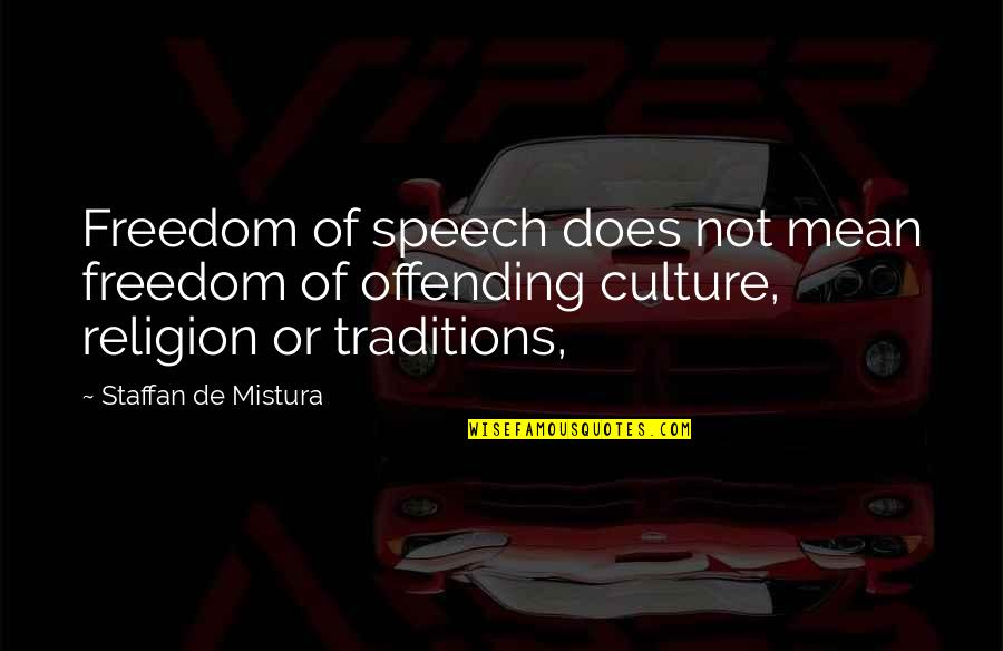 Freedom Of Speech Religion Quotes By Staffan De Mistura: Freedom of speech does not mean freedom of